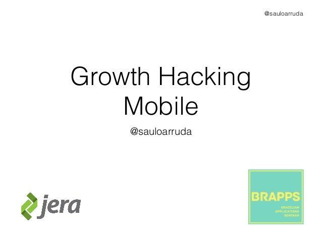 @sauloarruda Growth Hacking Mobile @sauloarruda