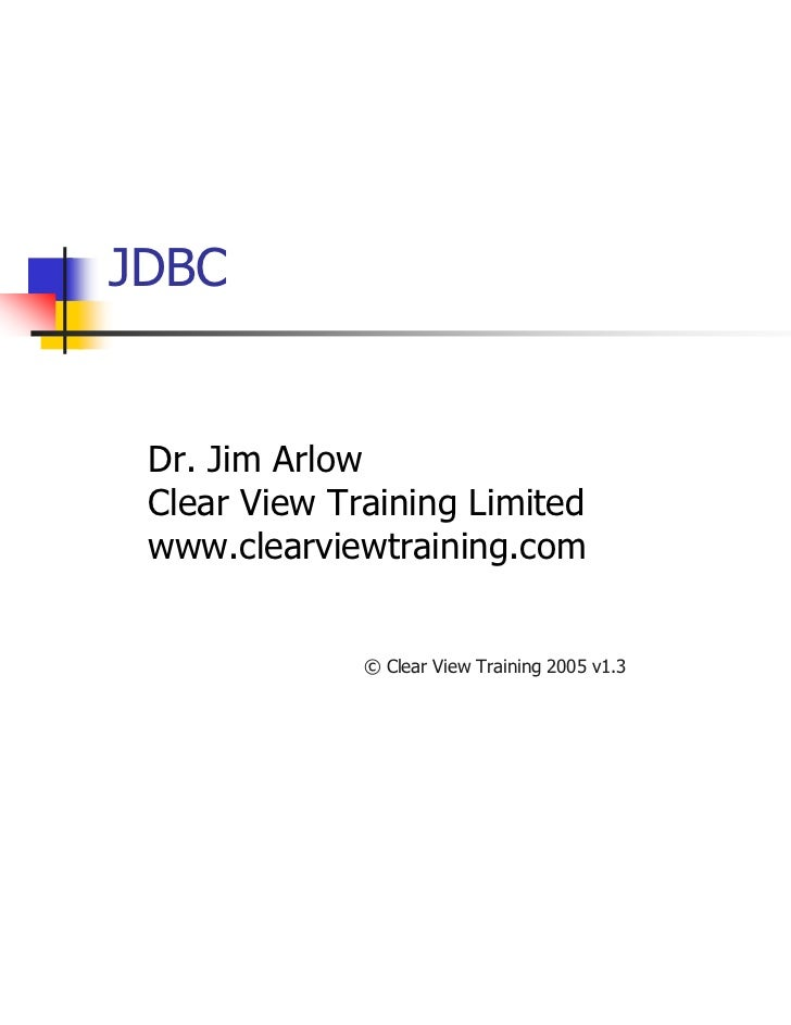 JDBC Dr. Jim Arlow Clear View Training Limited www.clearviewtraining.com              © Clear View Training 2005 v1.3   1