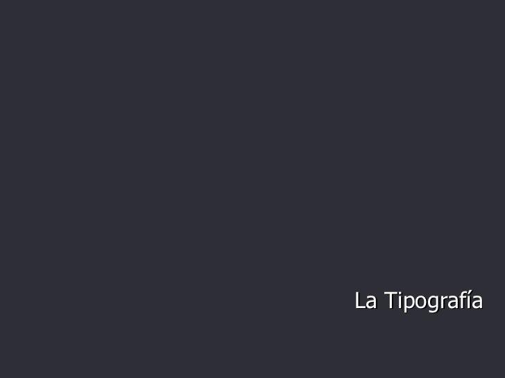 <ul><li>La Tipografía </li></ul>