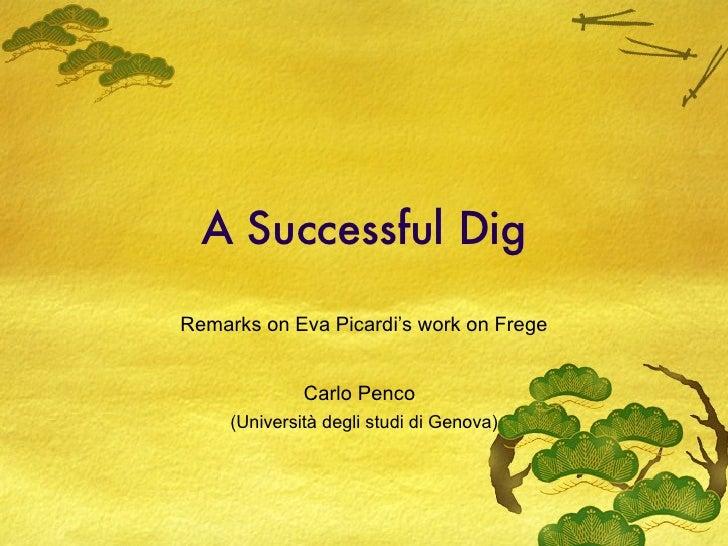 A Successful Dig Remarks on Eva Picardi's work on Frege Carlo Penco   (Università degli studi di Genova)