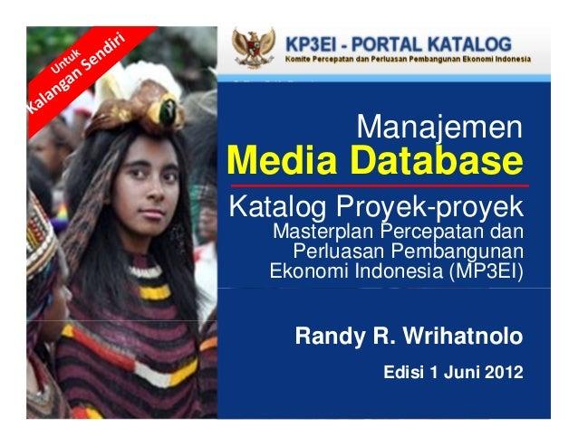 ManajemenMedia DatabaseKatalog Proyek-proyek  Masterplan Percepatan dan    Perluasan Pembangunan  Ekonomi Indonesia (MP3EI...