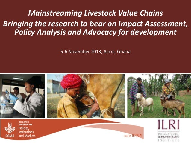Mainstreaming Livestock Value Chains Bringing the research to bear on Impact Assessment, Policy Analysis and Advocacy for ...
