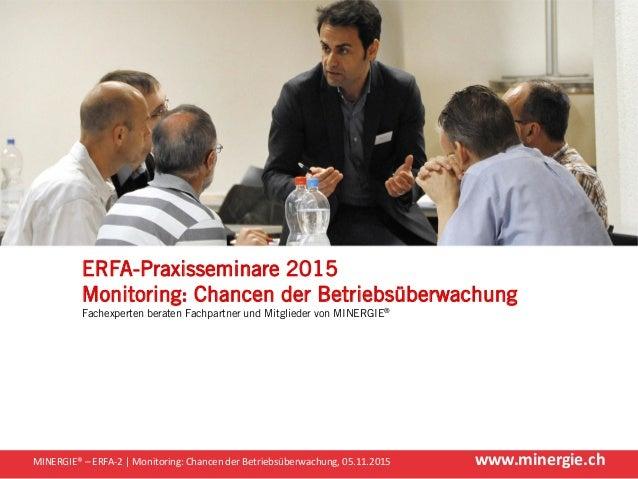 www.minergie.chMINERGIE® – ERFA-2 | Monitoring: Chancen der Betriebsüberwachung, 05.11.2015 ERFA-Praxisseminare 2015 Monit...
