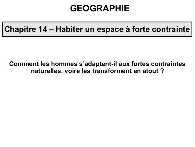 GEOGRAPHIEChapitre 14 – Habiter un espace à forte contrainteComment les hommes s'adaptent-il aux fortes contraintesnaturel...