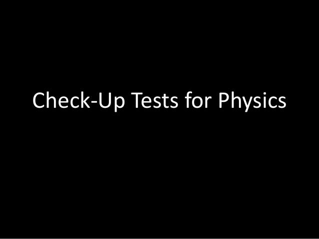 Check-Up Tests for Physics