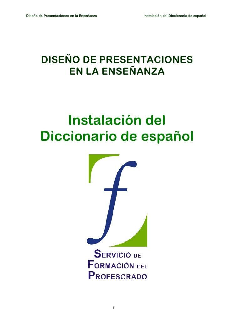 Diseño de Presentaciones en la Enseñanza       Instalación del Diccionario de español             DISEÑO DE PRESENTACIONES...
