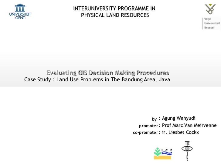Evaluating GIS Decision Making Procedures Case Study : Land Use Problems in The Bandung Area, Java : Agung Wahyudi : Prof ...