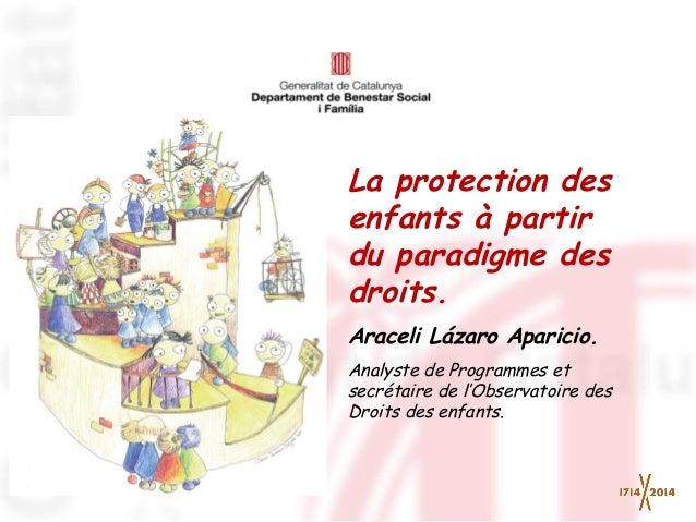 La protection des enfants à partir du paradigme des droits. Araceli Lázaro Aparicio. Analyste de Programmes et secrétaire ...