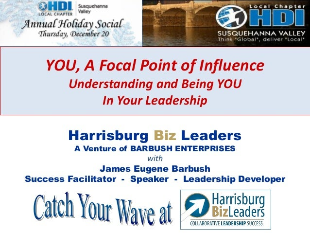 YOU, A Focal Point of Influence Understanding and Being YOU In Your Leadership Harrisburg Biz Leaders A Venture of BARBUSH...