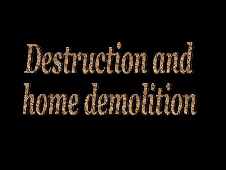 Destruction and home demolition