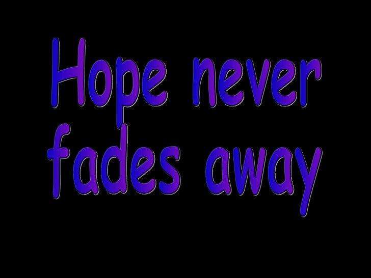 Hope never fades away