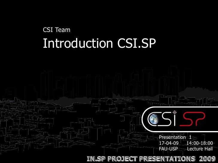 CSI Team  Introduction CSI.SP                                 Presentation 1                             17-04-09    14:00...