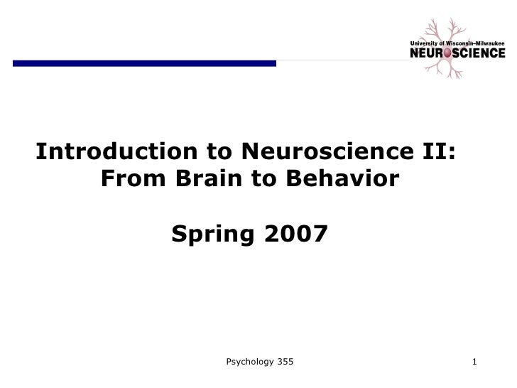 Introduction to Neuroscience II:  From Brain to Behavior Spring 2007