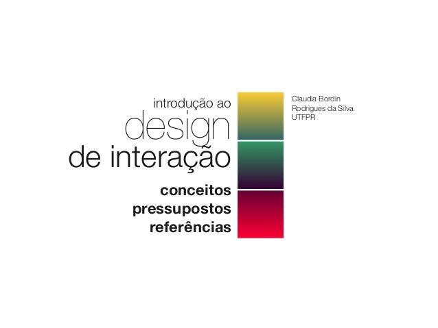 Claudia Bordin      introdução ao    design                      Rodrigues da Silva                      UTFPRde interação...