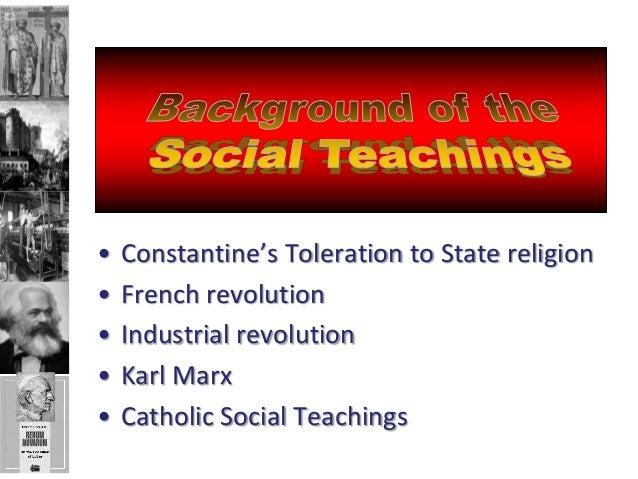 •   Constantine's Toleration to State religion•   French revolution•   Industrial revolution•   Karl Marx•   Catholic Soci...
