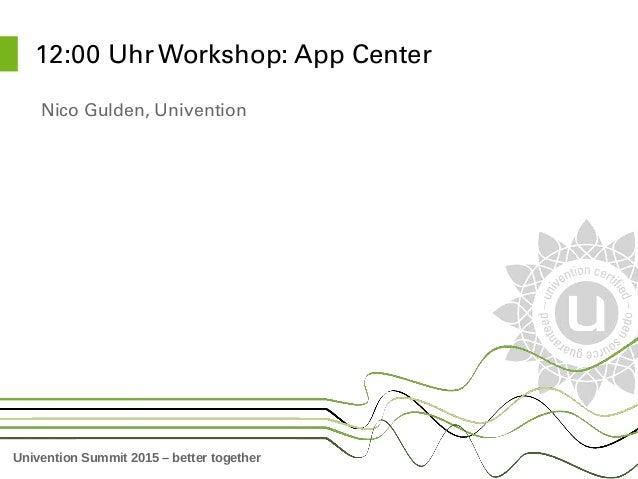 Univention Summit 2015 – better together 12:00UhrWorkshop:AppCenter NicoGulden,Univention