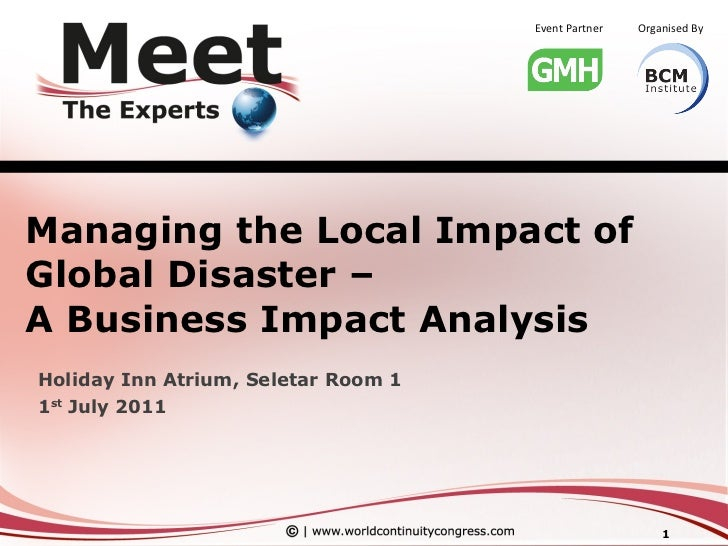 Managing the Local Impact of Global Disaster –  A Business Impact Analysis Holiday Inn Atrium, Seletar Room 1 1 st  July 2...