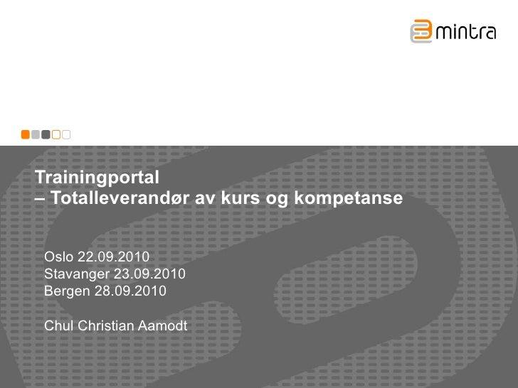 Trainingportal  – Totalleverandør av kurs og kompetanse Oslo 22.09.2010 Stavanger 23.09.2010 Bergen 28.09.2010 Chul Christ...