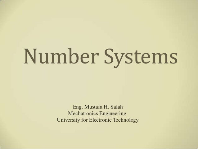 Number Systems         Eng. Mustafa H. Salah       Mechatronics Engineering   University for Electronic Technology