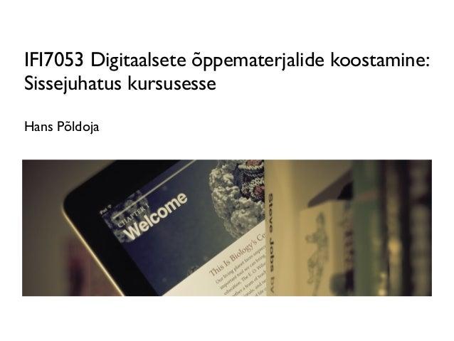 IFI7053 Digitaalsete õppematerjalide koostamine: Sissejuhatus kursusesse Hans Põldoja