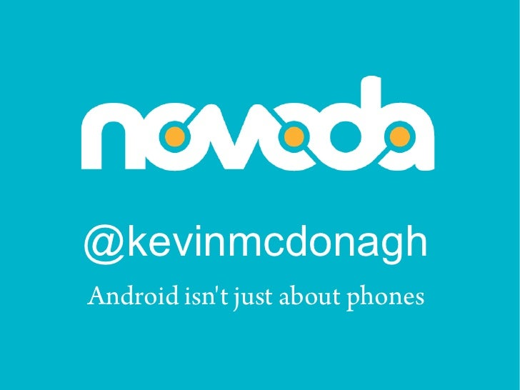 @kevinmcdonagh Android isn't just about phones