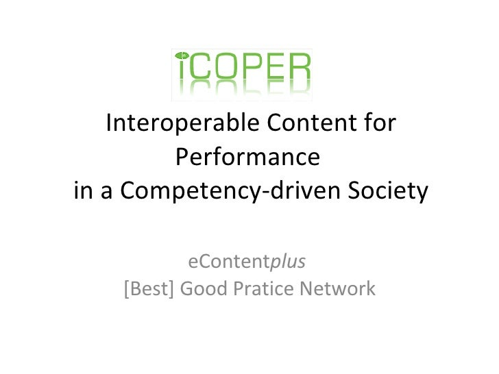ICOPER - Interoperable Content for Performance  in a Competency-driven Society eContent plus   [Best] Good Pratice Network