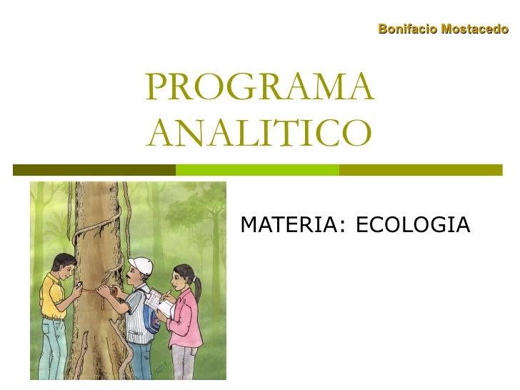 PROGRAMA ANALITICO MATERIA: ECOLOGIA Bonifacio Mostacedo