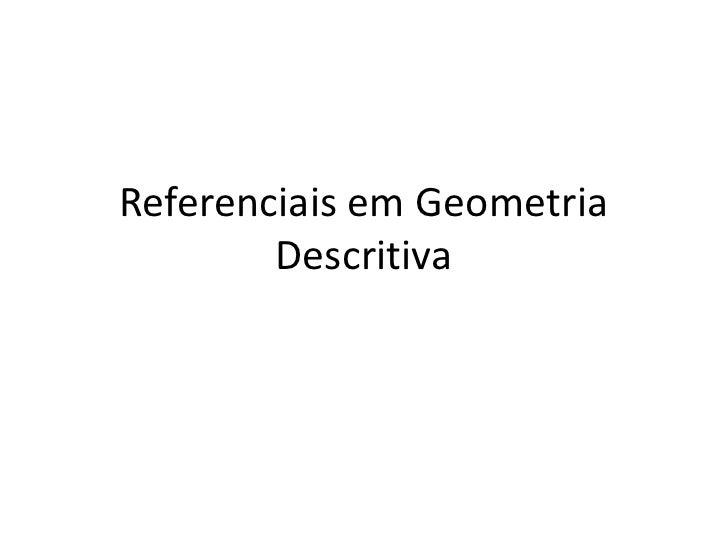 Referenciais em Geometria        Descritiva