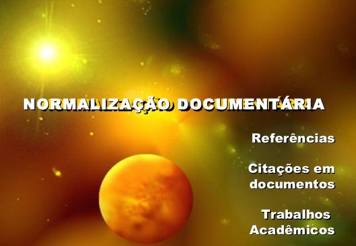 NORMALIZAÇÃO DOCUMENTÁRIA NORMALIZAÇÃO DOCUMENTÁRIA NORMALIZAÇÃO DOCUMENTÁRIA Referências Citações em documentos Trabalhos...