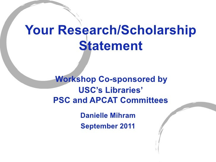 Your Research/Scholarship Statement   Workshop Co-sponsored by  USC 's Libraries' PSC and APCAT Committees Danielle Mihram...