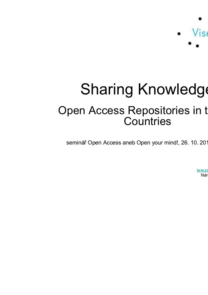 Sharing KnowledgeOpen Access Repositories in the V4           Countries seminář Open Access aneb Open your mind!, 26. 10. ...