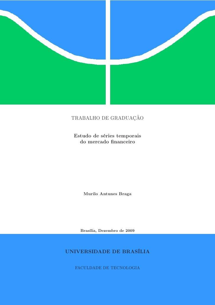 TRABALHO DE GRADUAÇÃO     Estudo de séries temporais     do mercado financeiro          Murilo Antunes Braga         Brasíl...