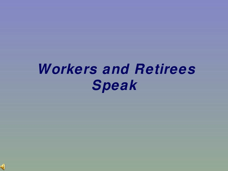 Workers and Retirees Speak