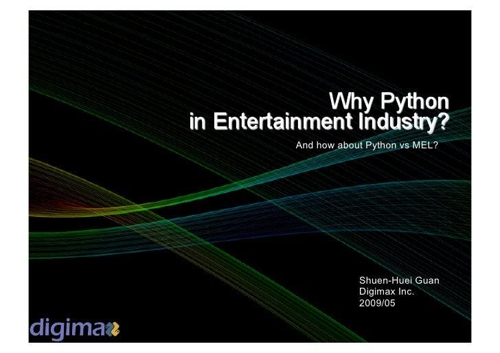 And how about Python vs MEL?                 Shuen-Huei Guan             Digimax Inc.             2009/05