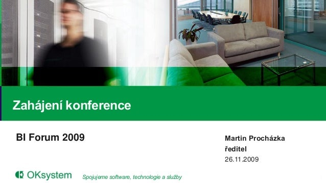 Zahájení konferenceBI Forum 2009                                          Martin Procházka                                ...