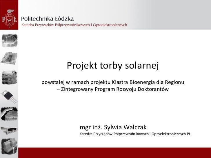 Projekt torby solarnejpowstałej w ramach projektu Klastra Bioenergia dla Regionu     – Zintegrowany Program Rozwoju Doktor...