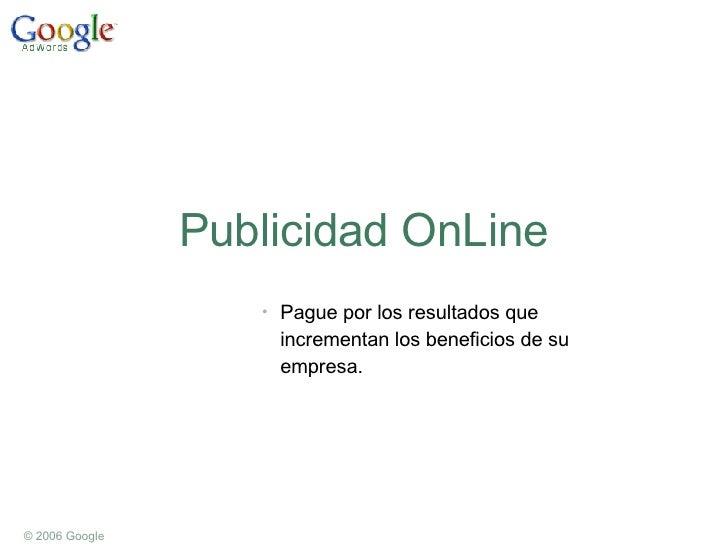 Publicidad OnLine <ul><li>Pague por los resultados que incrementan los beneficios de su empresa. </li></ul>