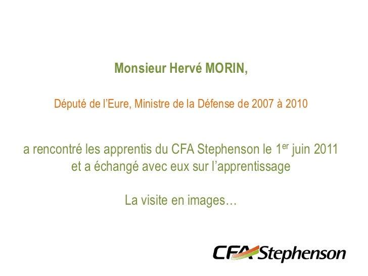 Visite au CFA Stephenson de Monsieur Hervé MORIN, Député de l'Eure, Ministre de la Défense de 2007 à 2010 - 1er juin 2011
