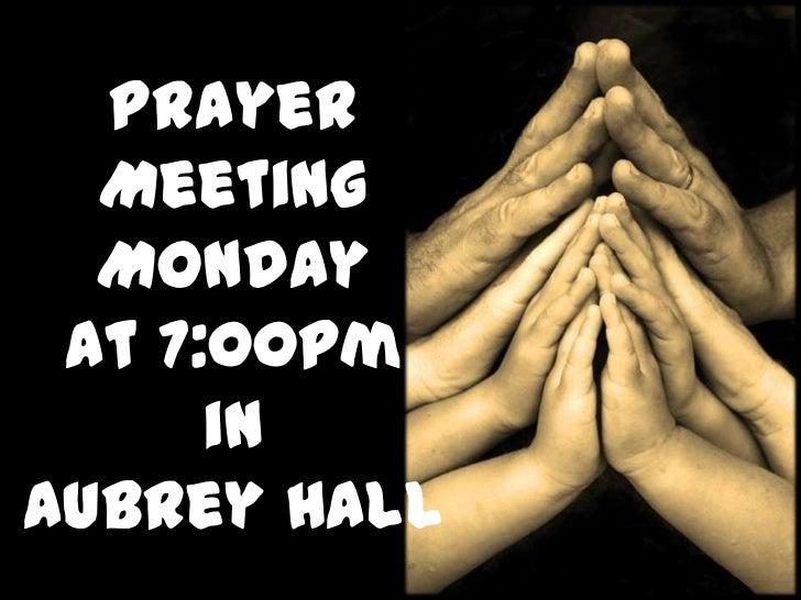 Prayer  Meeting  Monday at 7:00pm      inAubrey Hall