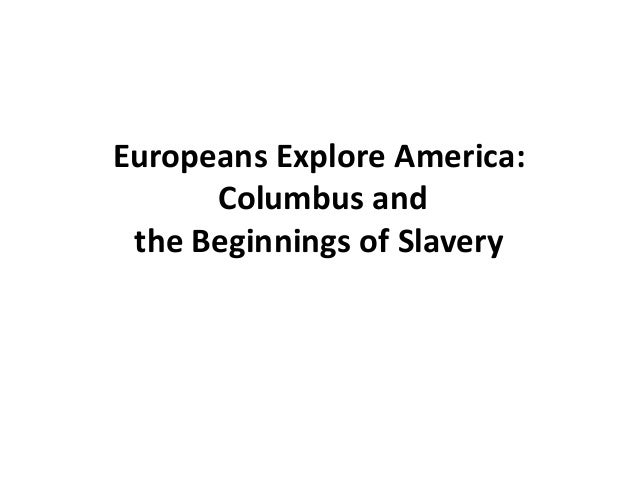 Europeans Explore America: Columbus and the Beginnings of Slavery