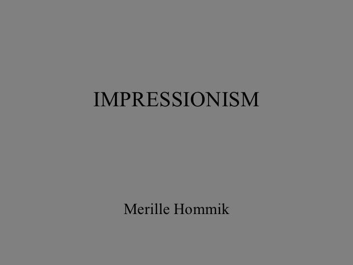 IMPRESSIONISM  Merille Hommik