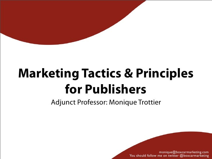 Marketing Tactics & Principles       for Publishers     Adjunct Professor: Monique Trottier                               ...