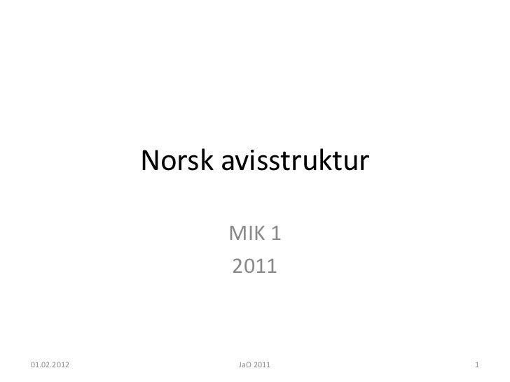 Norsk avisstruktur                   MIK 1                   201101.02.2012          JaO 2011      1