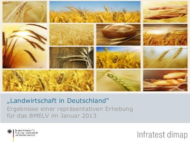 """""""Landwirtschaft in Deutschland""""Ergebnisse einer repräsentativen Erhebungfür das BMELV im Januar 2013"""