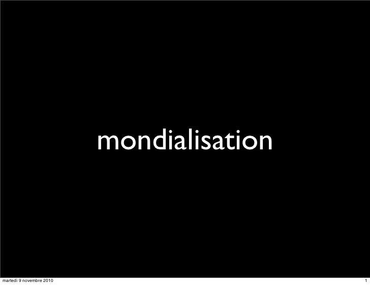 mondialisationmartedì 9 novembre 2010                    1