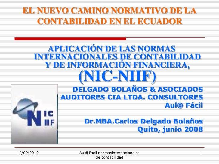 EL NUEVO CAMINO NORMATIVO DE LA     CONTABILIDAD EN EL ECUADOR          APLICACIÓN DE LAS NORMAS       INTERNACIONALES DE ...