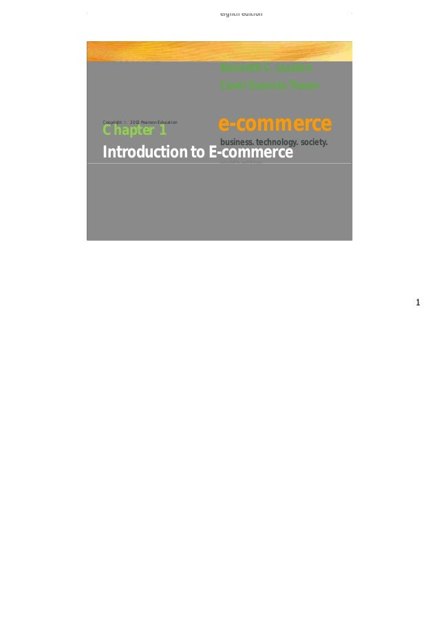 e-commerce business. technology. society. Kenneth C. Laudon Carol Guercio Traver Introduction to E-commerceeighth edition ...