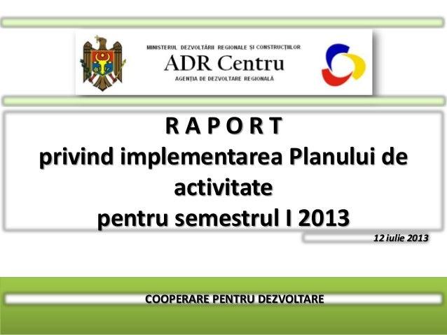 Raport de activitate al ADR Centru pentru perioada ianuarie-iunie 2013