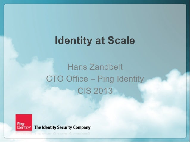 Copyright ©2013 Ping Identity Corporation. All rights reserved.1 Identity at Scale Hans Zandbelt CTO Office – Ping Identit...