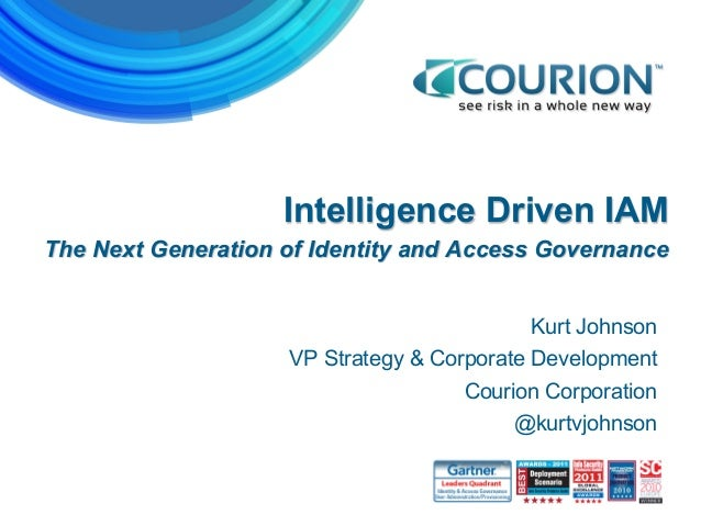 Intelligence Driven IAM The Next Generation of Identity and Access Governance Kurt Johnson VP Strategy & Corporate Develop...